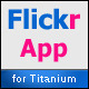 Flickr App for Titanium - CodeCanyon Item for Sale