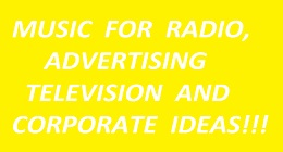 MUSIC FOR RADIO, ADVERTISING, TELEVISION AND CORPORATE IDEAS!!!