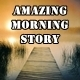 Amazing Morning Story
