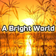 A Bright World