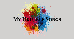 My Ukulele Songs