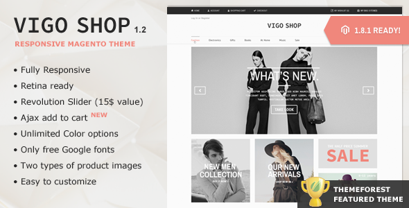 Vigo Shop is a Premium Responsive Magento theme with advanced admin module. It's extremely customizable, easy to use and fully responsive. Suitable for e