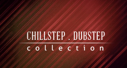 Chillstep and Dubstep Collection