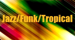 Jazz Funk and Tropical