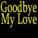 Goodbye My Love