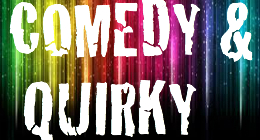 COMEDY & QUIRKY