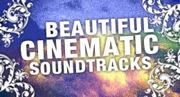Beautiful Cinematic Soundtracks
