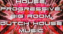 House, Progressive, Big Room, Dutch House Music
