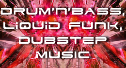 Drum'n'Bass, Liquid Funk, Dubstep Music
