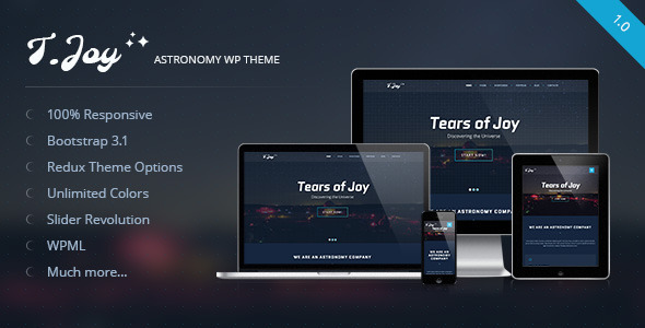 Description T.Joy is a first Astronomy Responsive WordPress Theme. It is designed in dark color scheme to represent you company. Perfect for astronomy companie
