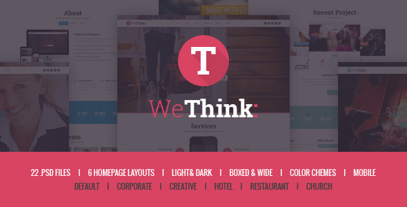 We Think is modern, clean and professionally crafted PSD template. It has 6 homepage layouts: Default, Corporate, Creative, Hotel, Restaurant, Church and coming