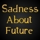 Sadness About Future