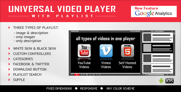 UNIVERSAL VIDEO PLAYER NewFeature GoigkAnaIytics drei Typen Bildbeschreibung nur alle Arten Videos ein Spieler nur SKIN BLACK SKIN YOU Bilder WHITE CUSTOM CONTROLIIRS KATEGORIEN FACEBOOK YOUTUBE Vimeo selbst gehosteten Download-Button Videos Videos Videos Playlist-Such Suffle FIXFORMAT RESPONSIVE ANY FARBSCHEMA descriptioci