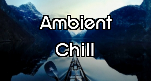 Ambient, Chill