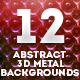 12 Abstract 3D Metal Backgrounds - GraphicRiver Item for Sale