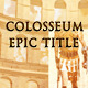 Colosseum Epic Title - VideoHive Item for Sale