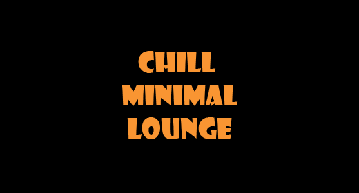 Ambient • Minimal • Lounge • Chill