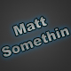 MattSomethin
