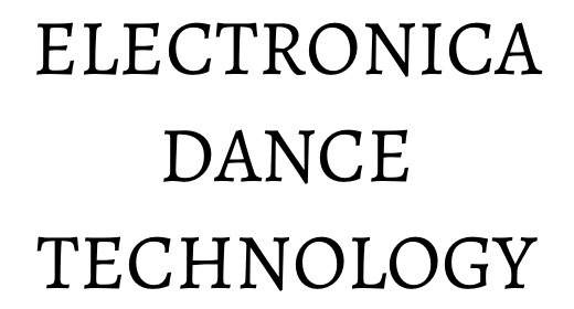 ELECTRONICA, DANCE & TECHNOLOGY