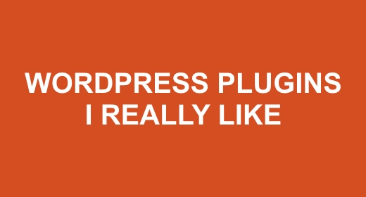 WORDPRESS PLUGINS  I REALLY LIKE