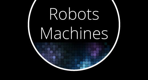 Robots & Machines