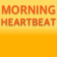 Morning Heartbeat