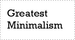 Greatest Minimalism