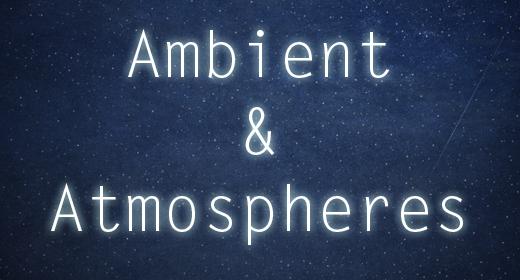 Ambient & Atmospheres