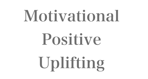 Motivational-Positive-Uplifting