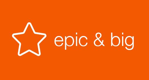Epic & Big