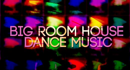 BIG ROOM HOUSE - DANCE MUSIC