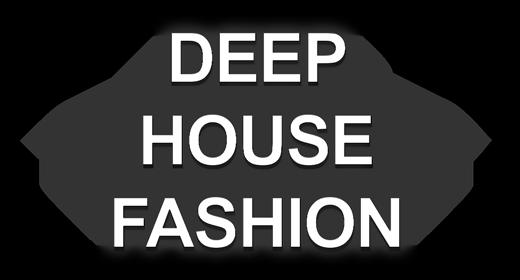 Deep House Fashion