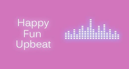 Happy, Fun, Upbeat