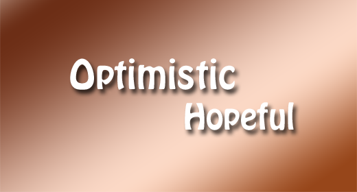 Optimistic - Hopeful