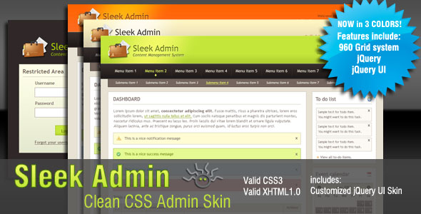 Sleek Admin Clean CSS Admin Skin - Tableless CSS coding, css3 valid, cross-browser compatible and clean. Built upon the 960 CSS Grid system. Includes jQuery UI Custom skin and elements.