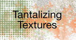 Tantalizing Textures
