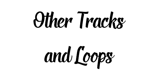 Other Tracks and Loops