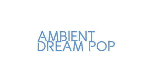 Ambient - Dream Pop