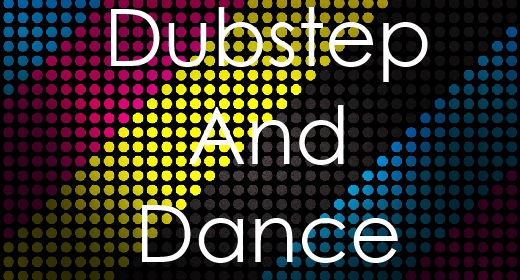 Dubstep and Dance