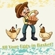 All Your Eggs in Basket Idiom