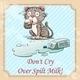 Idiom Don't Cry Over Spilt Milk