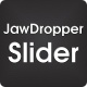 Jawdropper Slider