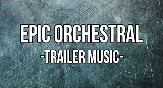 Epic Orchestral Trailer Music
