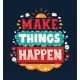 Make Things Happen Quote Lettering