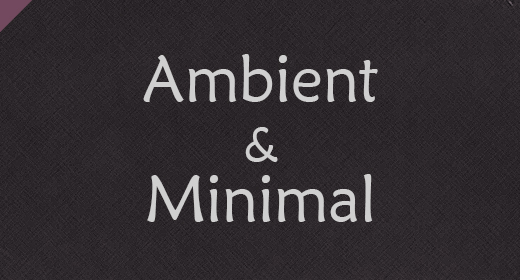 Ambient and Minimal