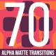 70 Alpha Matte Transitions