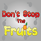 Don't Stop the Fruits