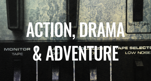 Action, Drama and Adventure