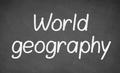 World geography lesson on blackboard or chalkboard.