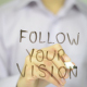Follow Your Vision